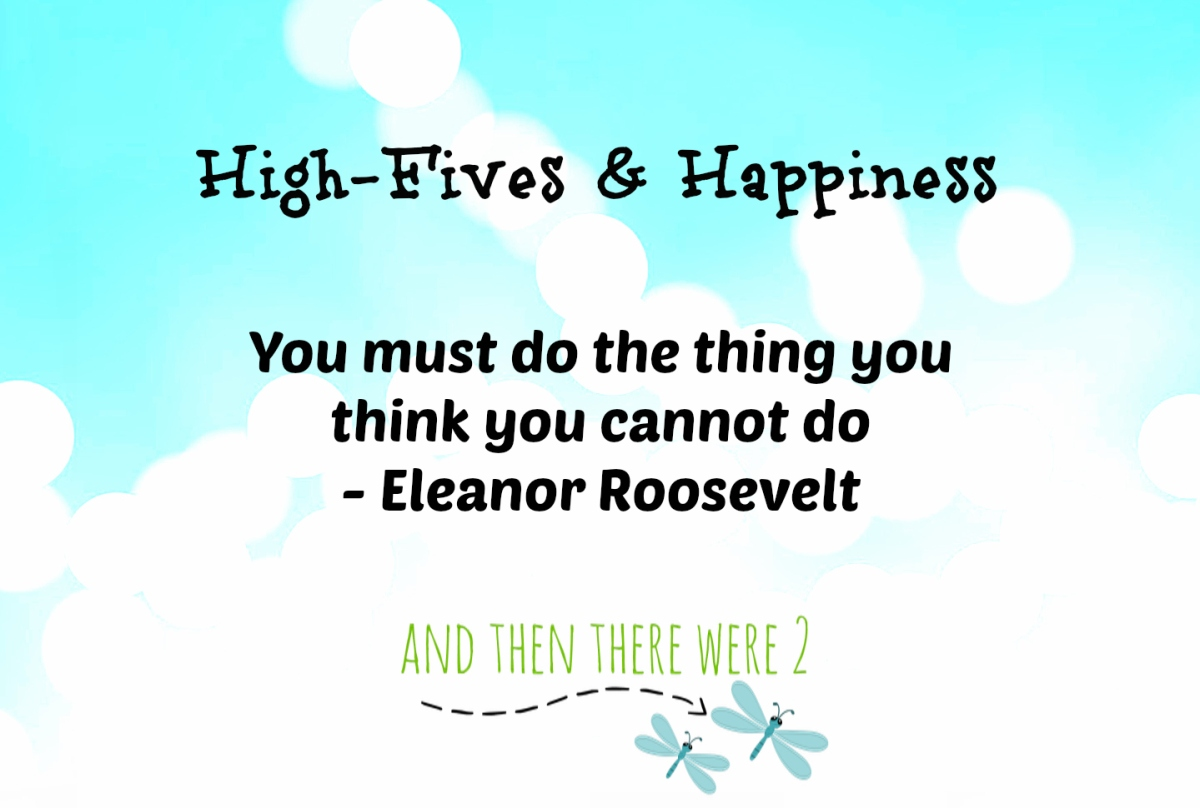 High Fives & Happiness: You must do the thing you think you cannot do.