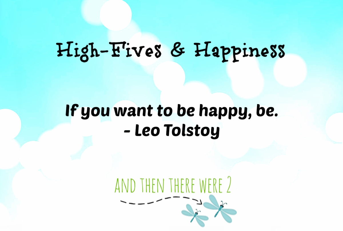 High Fives and Happiness: If you want to be happy, be.