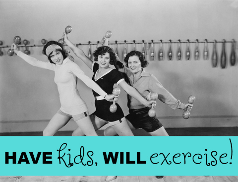 Have kids, will exercise